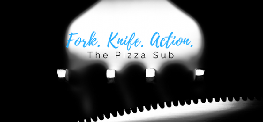 Forki. Knife. Action. - The Pizza Sub